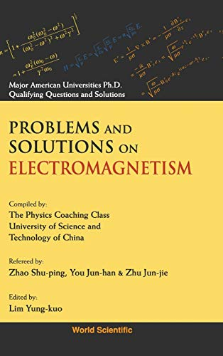 9789810206260: PROBLEMS AND SOLUTIONS ON ELECTROMAGNETISM (Major American Universities Ph.D. Qualifying Questions and Solutions)