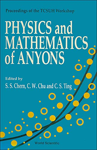 9789810206505: Physics and Mathematics of Anyons: Proceedings of the Tcsuh Workshop, Houston, Texas, USA, 1-2 February 1991
