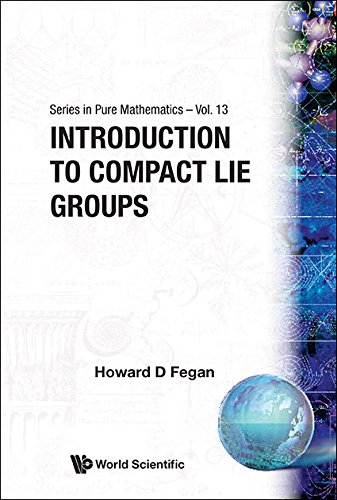 Introduction to Compact Lie Groups (Series in Pure Mathematics): Fegan, Howard D.