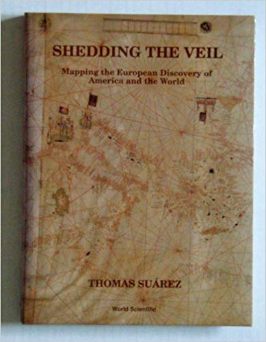 Shedding the Veil: Mapping the European Discovery of America and the World (9810208693) by Thomas Suarez