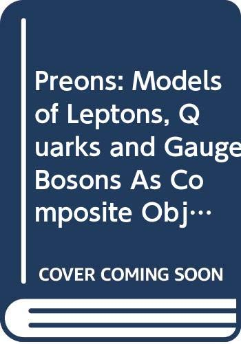 9789810210199: Preons: Models of Leptons, Quarks and Gauge Bosons As Composite Objects