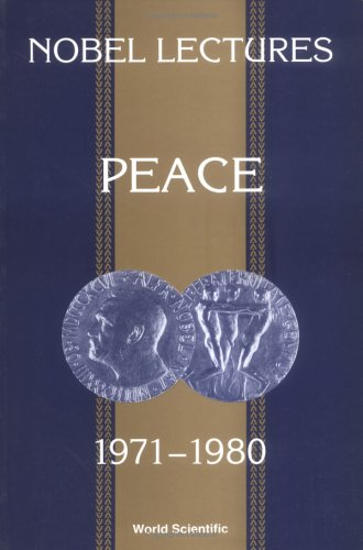 Nobel Lectures: Peace 1971-1980, Including Presentation and Acceptance Speeches and Laureates'...