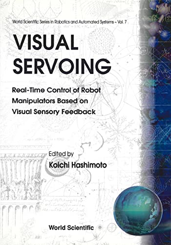 9789810213640: Visual Servoing: Real-Time Control of Robot Manipulators Based on Visual Sensory Feedback (World Scientific Series in Robotics and Automated Systems)