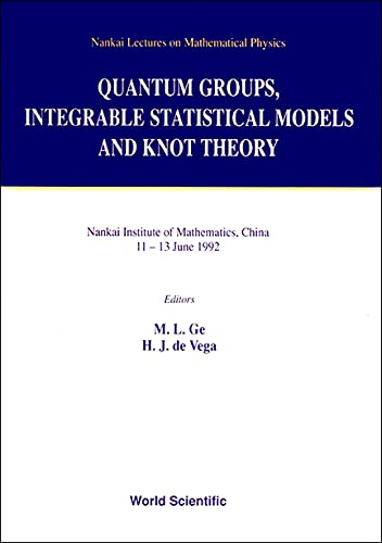 9789810214746: Quantum Groups, Integrable Statistical Models and Knot Theory (Nankai Lectures on Mathematical Physics)