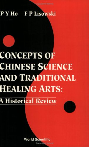 Concepts of Chinese Science and Traditional Healing: Ho, Peng Yoke