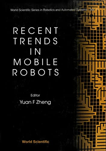 Recent Trends in Mobile Robots (Series in Robotics & Intelligent Systems): Zheng, Yuan F., ...