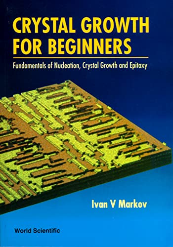 9789810215316: Crystal Growth for Beginners: Fundamentals of Nucleation, Crystal Growth and Epitaxy