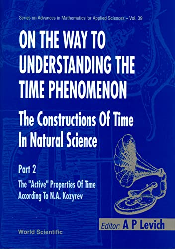 9789810216061: On the Way to Understanding the Time Phenomenon: The Constructions of Time in Natural Science : The