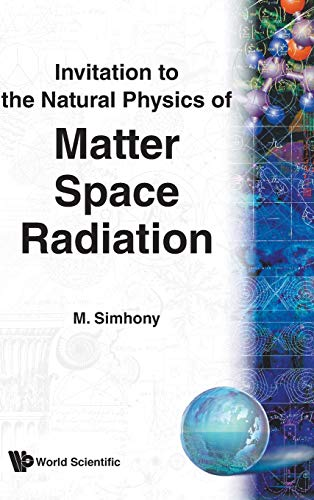 9789810216498: Matter, Space and Radiation, Invitation to the Natural Physics of