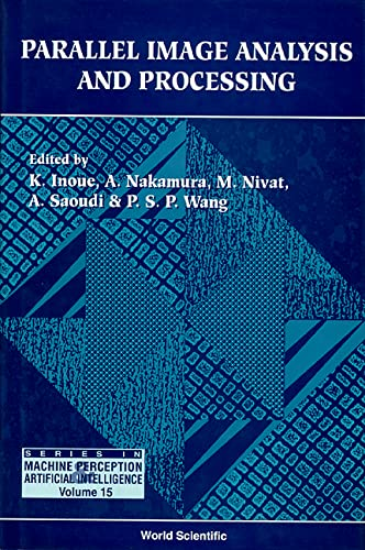 9789810218669: Parallel Image Analysis and Processing (Machine Perception and Artificial Intelligence) (Vol 15)