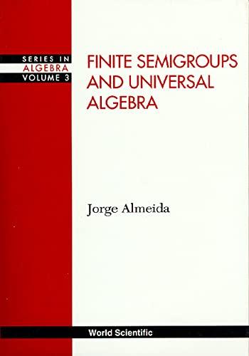 9789810218959: Finite Semigroups and Universal Algebra (Series in Algebra)
