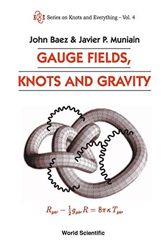 Gauge Fields, Knots and Gravity: Vol 1 (Series on Knots and Everything): Baez, John C.; Muniain, ...