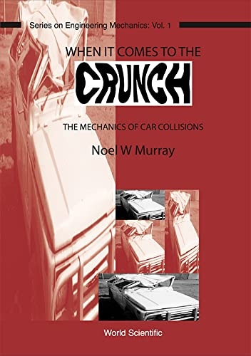 9789810220969: When It Comes to the Crunch: The Mechanics of Car Collisions (Series on Engineering Machines)