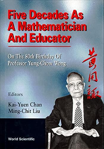 Five Decades As a Mathematician and Educator: On the 80th Birthday of Professor Yung-Chow Wong