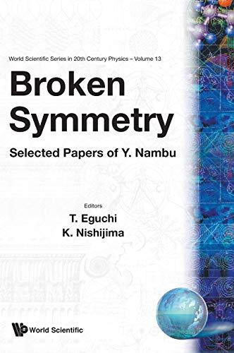 Broken Symmetry: Selected Papers of Y. Nambu (World Scientific Series in 20th Century Physics): Y. ...