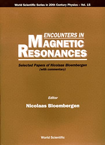 Encounters In Magnetic Resonances: Selected Papers Of Nicolaas Bloembergen (With Commentary) (World...