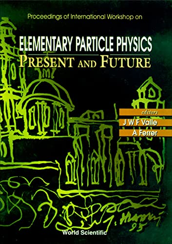 Elementary Particle Physics - Present and Future: