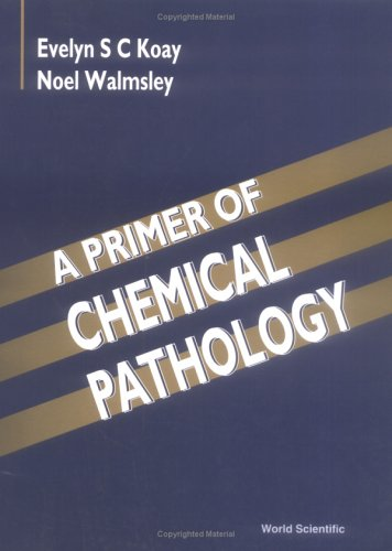 A Primer of Chemical Pathology: Koay, Evelyn S