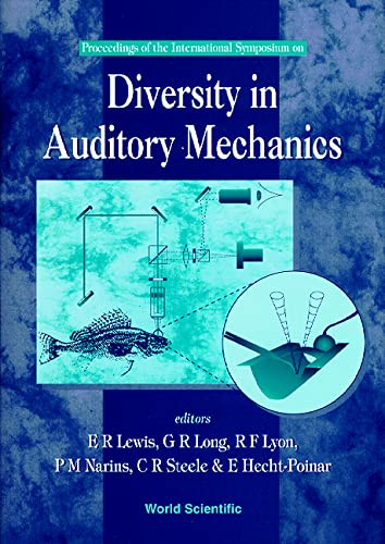 PROCEEDINGS OF THE INTERNATIONAL SYMPOSIUM ON DIVERSITY IN AUDITORY MECHANICS: E. R. Lewis, G. R. ...