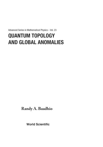 Quantum Topology And Global Anomalies (Advanced Series in Mathematical Physics): Baadhio, R A.