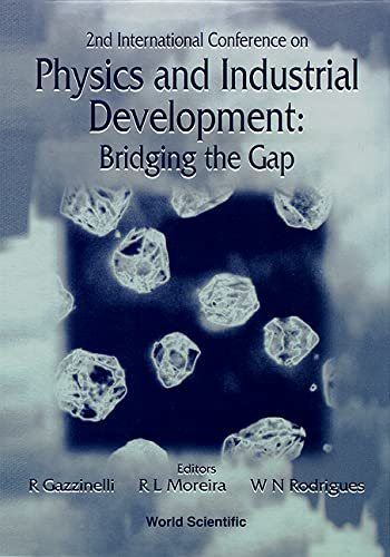 9789810230142: Physics and Industrial Development: Proceedings of the Second International Conference on Physics and Industrial Development 7-10 July 1996, Bridging the Gap