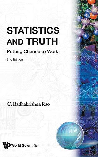 Statistics and Truth: Putting Chance to Work: C. Radhakrishna Rao