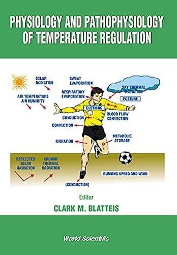 Physiology and Pathophysiology of Temperature Regulation: Clark M. Blatteis
