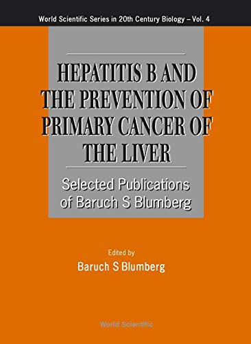 Hepatitis B And The Prevention Of Primary Cancer Of The Liver: Selected Publications Of Baruch S. ...