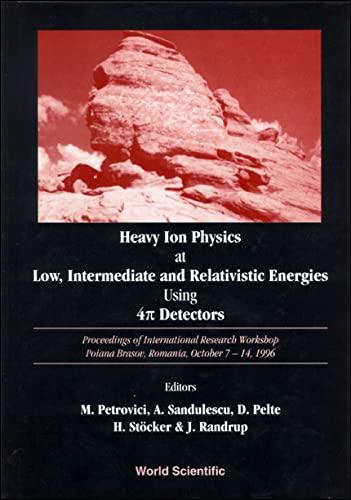 9789810232276: Heavy Ion Physics at Low, Intermediate and Relativistic Energies Using 4 Pi Detectors