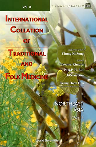 9789810236397: International Collations of Traditional and Folk Medicines: Northeast Asia v. 3, Pt. 3 (International Collation Of Traditional And Folk Medicine)