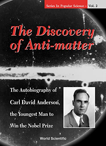 9789810236809: The Discovery of Anti-Matter: The Autobiography of Carl David Anderson, the Youngest Man to Win the Nobel Prize (Series in Popular Science , Vol 2)