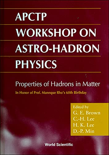 APCTP Workshop on Astro-Hadron Phsyics: Properties of Hadrons in Matter: Brown, G.E., C.-H. Lee, H....
