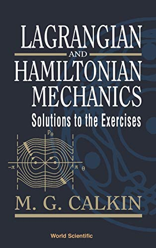 LAGRANGIAN AND HAMILTONIAN MECHANICS: SOLUTIONS TO THE: Calkin, M G