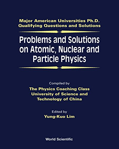 9789810239176: Problems and Solutions on Atomic, Nuclear and Particle Physics (Major American Universities PH.D. Qualifying Questions and S)