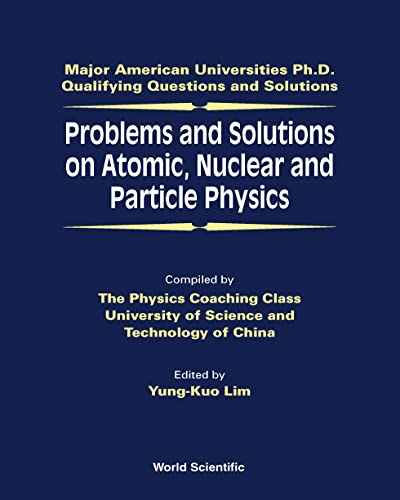 9789810239183: Problems and Solutions on Atomic, Nuclear and Particle Physics: Major American Universities Ph.D. Qualifying Questions and Solutions
