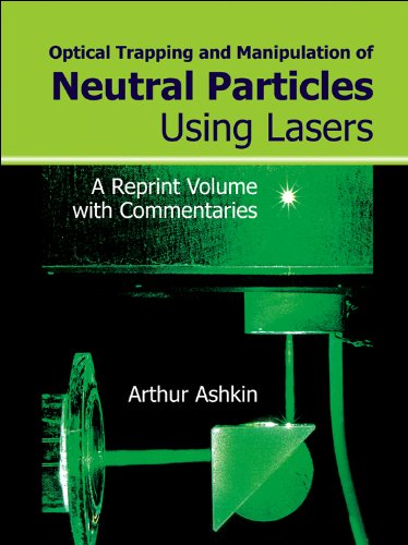 Optical Trapping and Manipulation of Neutral Particles Using Lasers: A Reprint Volume with ...