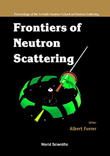 9789810240691: Frontiers Of Neutron Scattering - Proceedings Of The Seventh Summer School On Neutron Scattering: Proceedings of the Seventh Summer School on Neutron Scattering, Zuoz, Switzerland, 7-13 August 1999