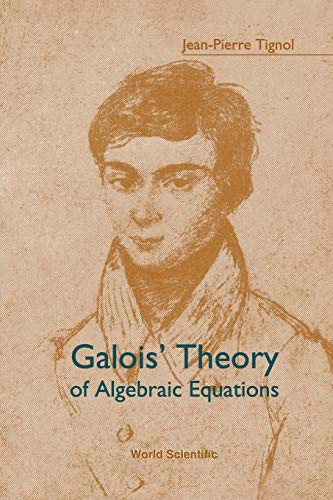 9789810245412: Galois' Theory Of Algebraic Equations