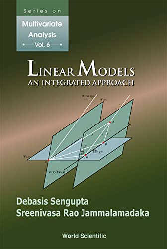Linear Statistical Models: An Integrated Approach (Series on Multivariate Analysis): Sengupta, ...