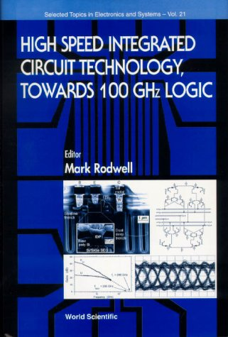 High Speed Integrated Circuit Technology : Towards 100 GHZ Logic (Selected Topics in Electronics ...
