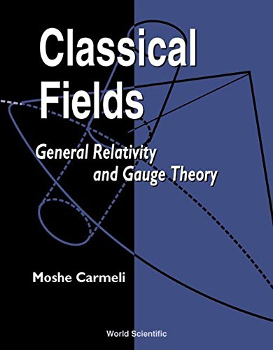 9789810247874: Classical Fields: General Relativity and Gauge Theory