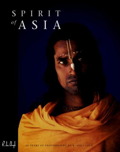 9789810421373: Spirit of Asia: 20 Years of Photography by R. Ian Lloyd