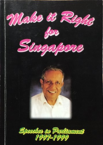Make it right for Singapore: Speeches in Parliament, 1997-1999: Jeyaretnam, J. B