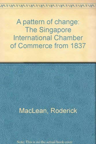 9789810434014: A pattern of change: The Singapore International Chamber of Commerce from 1837