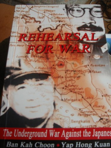 9789810443429: Rehearsal for war: Resistance and the underground war against the Japanese and the Kempeitai, 1942-1945