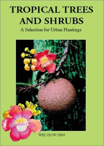 Tropical Trees and Shrubs: A Selection for Urban Plantings: Chin, Wee Yeow