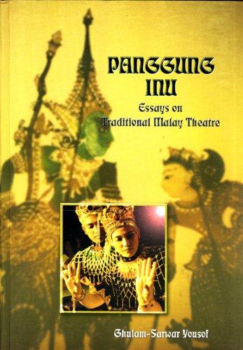 Panggung Inu: Essays on Traditional Malay Theatre: Ghulam-Sarwar Yousof