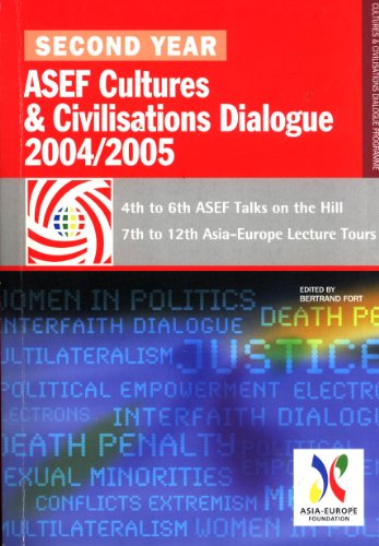 Second Year of ASEF Cultures & Civilisations Dialogue 2004/2005: 4th to 6th ASEF Talks on ...