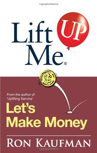 Lift Me UP! Let's Make Money: Priceless Quotes and Anecdotes to Leverage Your Good Fortune! (...
