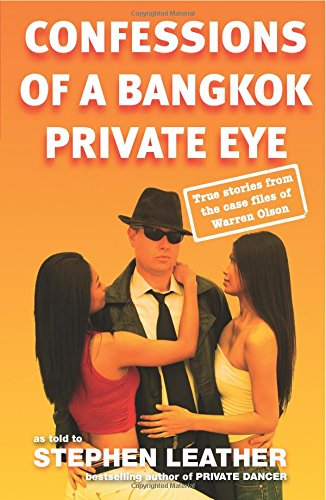 Confessions of a Bangkok Private Eye: True Stories from the Case Files of Warren Olson: Olson, ...